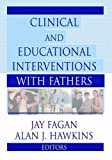 Clinical and Educational Interventions with Fathers (Haworth Marriage and the Family)
