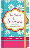 2016 PLANNER Too Blessed to Be Stressed