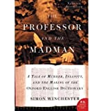Simon Winchester The Professor and the Madman: A Tale of Murder, Insanity, and the Making of the Oxford English Dictionary