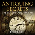 Antiquing Secrets: Fastest Way To Discover Antique History & Learn How To Collect Antiques Like A Seasoned Veteran Audiobook by Bowe Packer Narrated by Karen Rose Richter