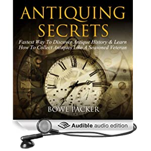 Antiquing Secrets: Fastest Way To Discover Antique History & Learn How To Collect Antiques Like A Seasoned Veteran (Unabridged)