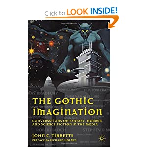 The Gothic Imagination: Conversations on Fantasy, Horror, and Science Fiction in the Media by John C. Tibbetts and Richard Holmes