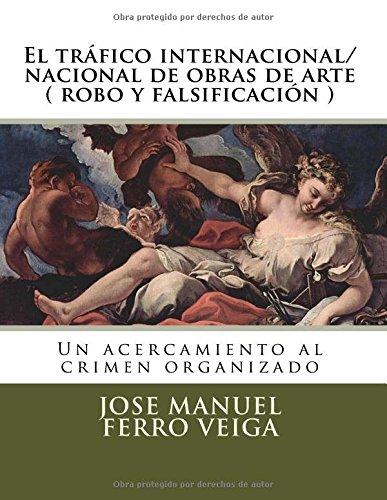 El tráfico internacional/nacional de obras de arte ( robo y falsificación ): Un acercamiento al crimen organizado