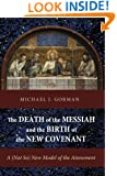 The Death of the Messiah and the Birth of the New Covenant: A (Not So) New Model of the Atonement