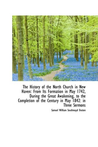 The History of the North Church in New Haven: From Its Formation in May 1742, During the Great Awake