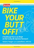 Selene Yeager Bike Your Butt Off!: A Breakthrough Plan to Lose Weight and Start Cycling (No Experience Necessary!)