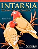 Intarsia: Woodworking Projects (A Scroll Saw, Woodworking & Crafts Book)
