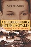 """A Childhood under Hitler and Stalin: Memoirs of a """"Certified Jew"""" (0299185443) by Wieck, Michael"""