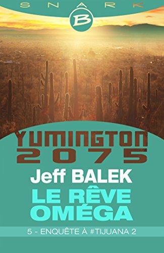 Jeff Balek - Enquête à #Tijuana 2 - Le Rêve Oméga - Épisode 5: Le Rêve Oméga, T5