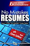 No Mistakes Resumes: How to Write a Resume That Will Get You the Interview (No Mistakes Careers Book 1)
