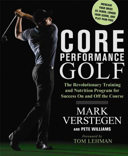 Core Performance Golf: The Revolutionary Training And Nutrition Program For Success On And Off The Course [Paperback] [2009] (Author) Mark Verstegen, Pete Williams, Tom Lehman