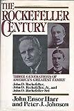 The Rockefeller Century: Three Generations of America's Greatest Family