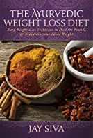 The Ayurvedic Weight Loss Diet: Easy Weight Loss Technique to Shed the Pounds & Maintain your Ideal Weight (English Edition)