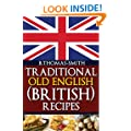 Traditional Old English (British) Recipes: 1 (Traditional Old English Recipes)