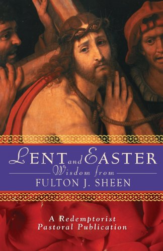 Lent and Easter Wisdom from Fulton J. Sheen: Daily Scripture and Prayers Together With Sheen's Own Words (Lent & Easter Wisdom)