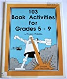 One Hundred Three Book Activities for Grades 5-9 (Book No. 180)