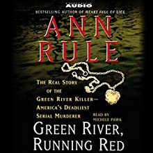 Green River, Running Red: The Real Story of the Green River Killer, America's Deadliest Serial Murderer Audiobook by Ann Rule Narrated by Michele Pawk