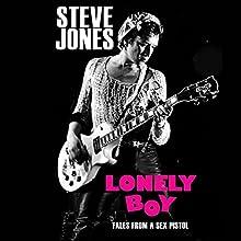 Lonely Boy: Tales from a Sex Pistol | Livre audio Auteur(s) : Steve Jones Narrateur(s) : Steve Jones