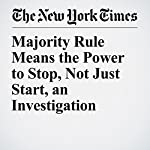 Majority Rule Means the Power to Stop, Not Just Start, an Investigation   Carl Hulse