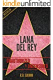 Lana del Rey Unauthorized & Uncensored (All Ages Deluxe Edition with Videos) (English Edition)
