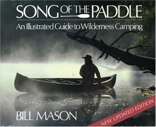Song of the Paddle: An Illustrated Guide to Wilderness