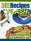 101 RECIPES in a FLASH - Fast and Healthy Meals Cookbook