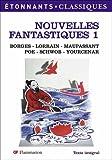 Nouvelles fantastiques de Borges, Lorrain, Maupassant, Poe, Schwob, Yourcenar