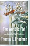 The World Is Flat: A Brief History of the Twenty-first Century (0374292884) by Thomas L. Friedman