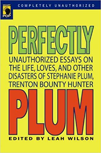 Perfectly Plum: Unauthorized Essays On the Life, Loves And Other Disasters of Stephanie Plum, Trenton Bounty Hunter (Smart Pop series) written by Leah Wilson