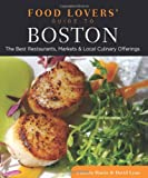 Food Lovers Guide to Boston: The Best Restaurants, Markets & Local Culinary Offerings (Food Lovers Series)