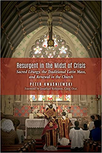 Resurgent in the Midst of Crisis - Kwasniewski