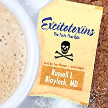 Excitotoxins: The Taste That Kills (       UNABRIDGED) by Russell L. Blaylock Narrated by Tom Weiner