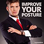 Improve Your Posture Hypnosis: Stand Straight & Tall, using Hypnosis |  Hypnosis Live