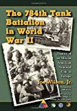 img - for The 784th Tank Battalion in World War II: History of an African American Armored Unit in Europe book / textbook / text book