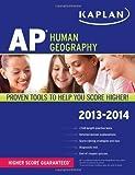 img - for Kaplan AP Human Geography 2013-2014 (Kaplan AP Series) by Swanson, Kelly published by Kaplan Publishing (2012) book / textbook / text book