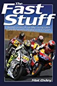 The Fast Stuff: Twenty years of top bike racing tales from the world's maddest motorsport: Mat Oxley: 9780857331441: Amazon.com: Books