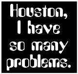 Sticker Houston I Have So Many Problems Crazy Psycho Drama Queen Apollo 13 Funny