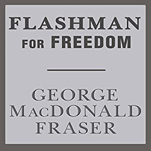 Flashman for Freedom: Flashman, Book 3 | [George MacDonald Fraser]