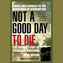 Not a Good Day to Die: The Untold Story of Operation Anaconda Audiobook by Sean Naylor Narrated by John Henry Cox