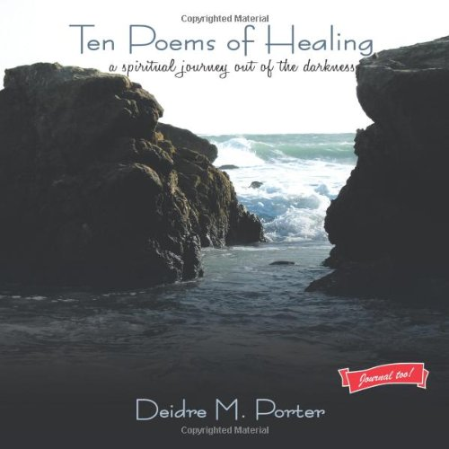 Ten Poems of Healing...a spiritual journey out of the darkness: A spiritual journey out of the darkness and into the light of faith