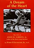 img - for A Dream of the Heart: The Life of John H. Gibbon, Jr. Father of the Heart-Lung Machine by Harris B. Shumacker (1999-03-04) book / textbook / text book
