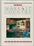img - for Make It Country by Family Circle - Country Looks, Country Storage, Country Touches, Country Scents, Country Gardens, Country Cooking (Recipes, Cookbook Cook Book) - Hardcover First Edition, 1st Printing 1989 book / textbook / text book