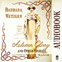 Autumn Glory and Other Stories Audiobook by Barbara Metzger Narrated by Stevie Zimmerman