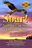 img - for Soar! Nothing Can Stop You This Year: How to Unleash Your Hidden Power to Persuade Well, Get More Done, Gain Sudden Profits, Command Intuition and Feel Great book / textbook / text book