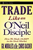 Trade Like an O'Neil Disciple: How We Made 18,000% in the Stock Market (Wiley Trading)