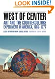 West of Center: Art and the Counterculture Experiment in America, 1965-1977