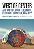 img - for West of Center: Art and the Counterculture Experiment in America, 1965-1977 book / textbook / text book