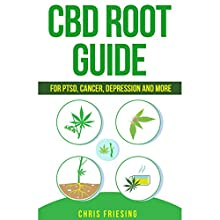 CBD Root Guide: For PTSD, Cancer, Depression and More | Livre audio Auteur(s) : Chris Friesing Narrateur(s) : Heston Mosher