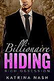 BILLIONAIRE: Hiding (Alpha Billionaire Romance, Boss Romance, Pregnancy Romance, Billionaire Erotica, Billionaire Unbound, Billionaire Series) (Rich Obsession Book 2)