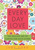 Every Day Love: The Delicate Art of Caring for Eac...